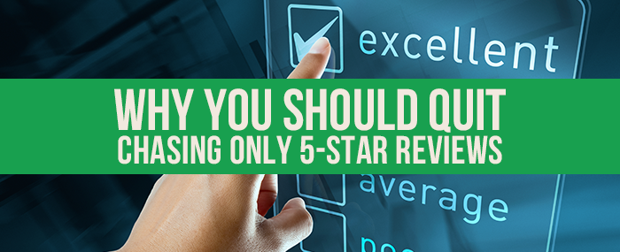 Why You Should Quit Chasing Five Star Reviews